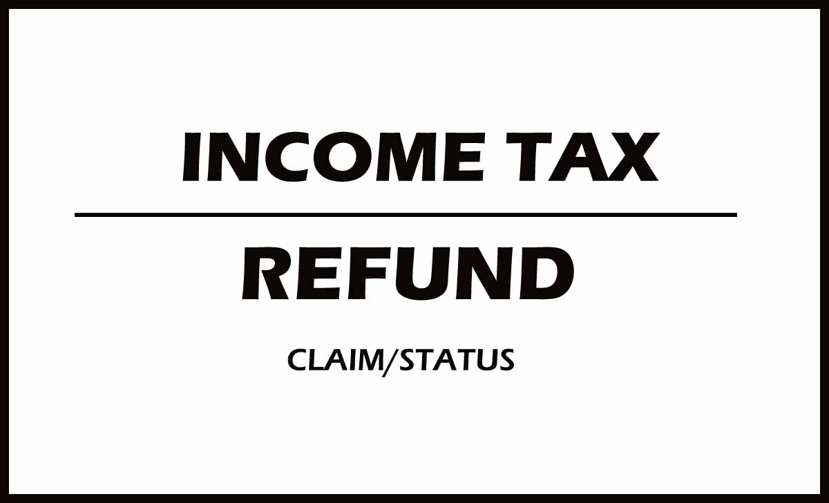 Claim Income Tax Refund, Find the Status of IT Refund