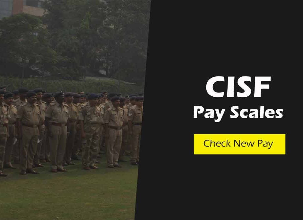 CISF Pay Scales & New Salary Details as per 7th CPC
