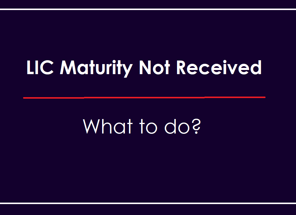 LIC Maturity Amount Not Received, What to do now?