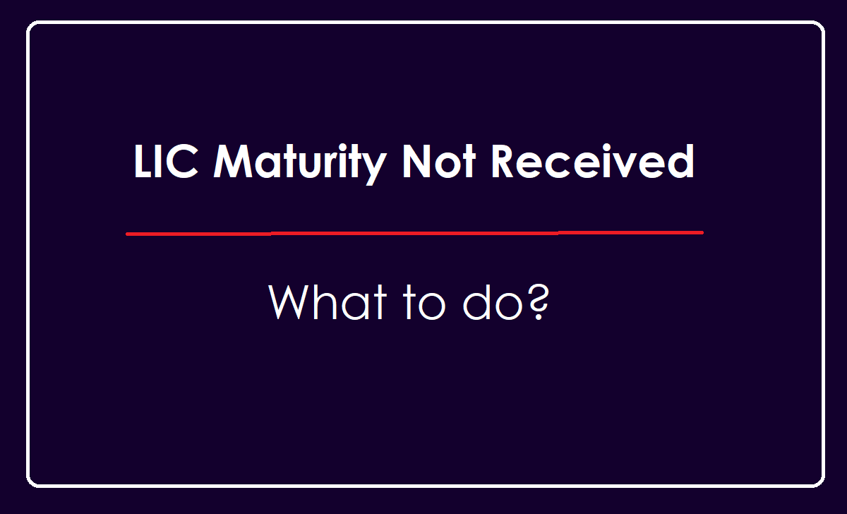 LIC Maturity Claim Amount Not Received, What to do now