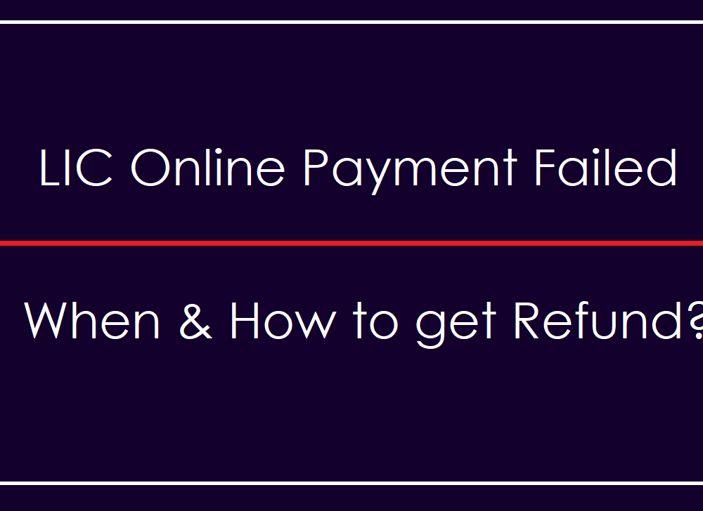 LIC Online Payment Failed, How to Get Premium Refund