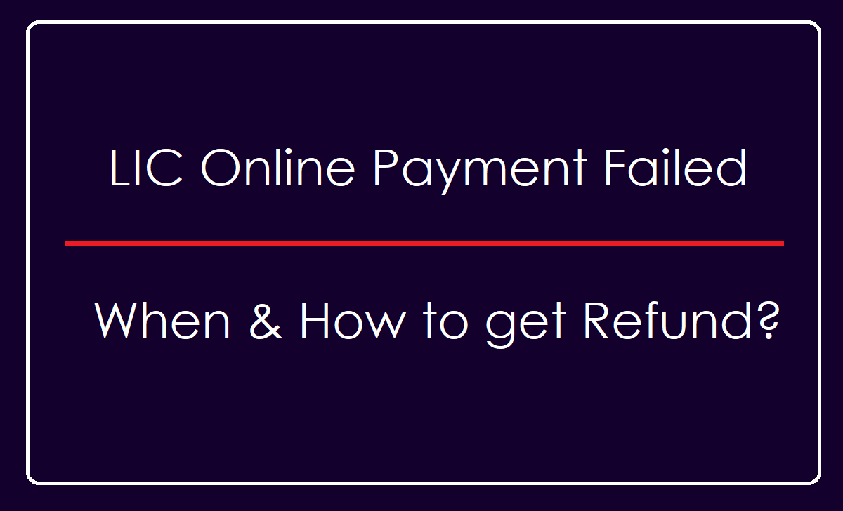 LIC Online Payment Failed, How to Get Refund