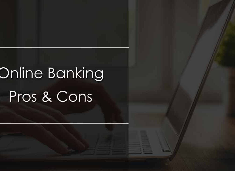Online Banking Pros & Cons for Internet Banking Users