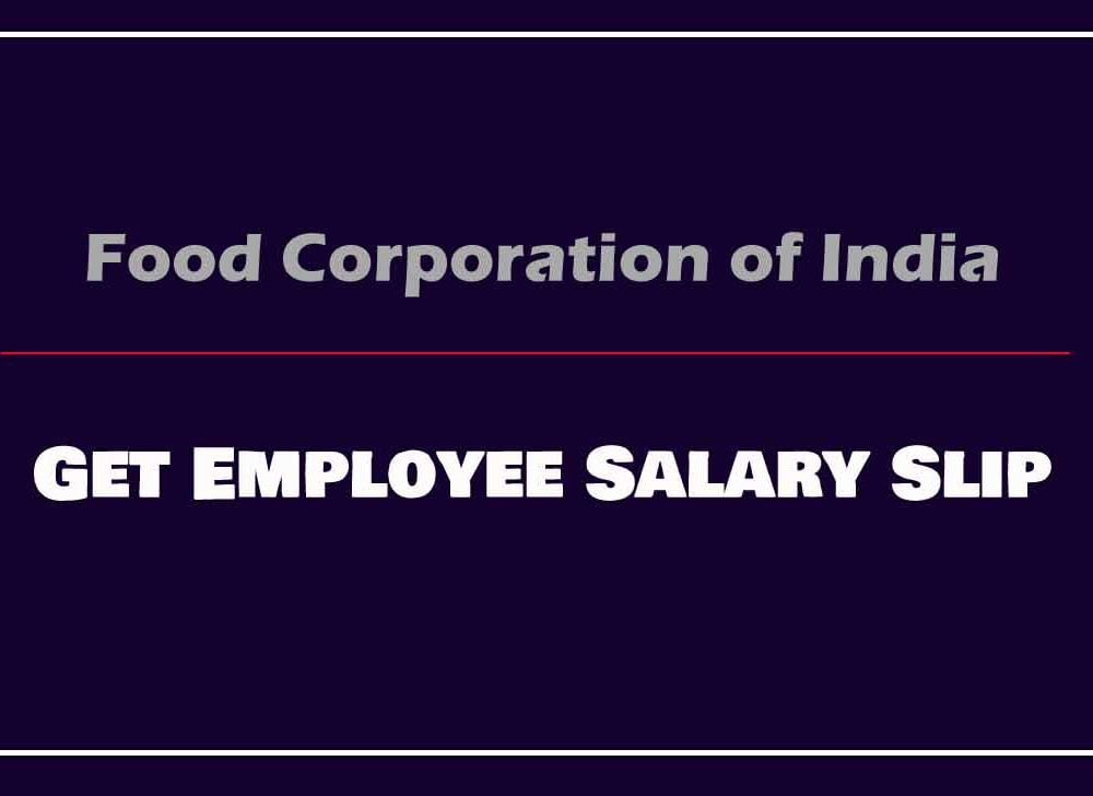 Get FCI Pay Slip as per New Revised Salary Structure
