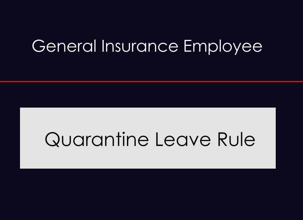 Quarantine Leave Rules for General Insurance Employee