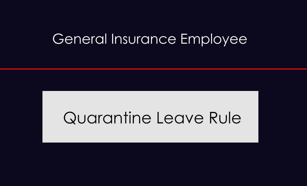General Insurance Employee Quarantine Leave Rules