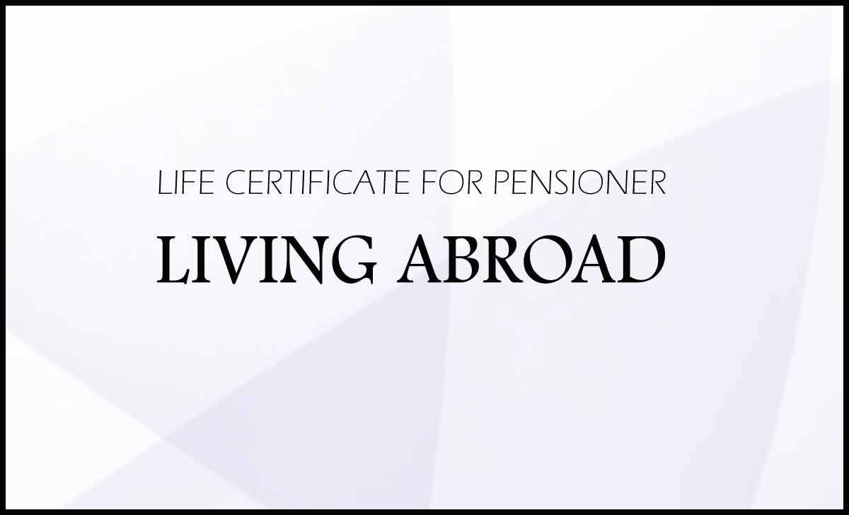 Life Certificate from Abroad